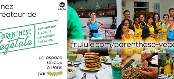 La Parenthèse Végétale : ensemble ouvrons un atelier de cuisine bio & végétale à Paris !