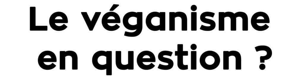 Le véganisme en question ?